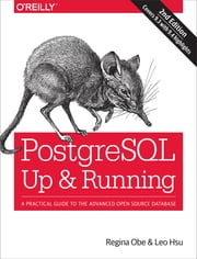 PostgreSQL: Up and Running - A Practical Introduction to the Advanced Open Source Database ebook by Regina O. Obe,Leo S. Hsu