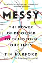 Messy - The Power of Disorder to Transform Our Lives ebook by Tim Harford
