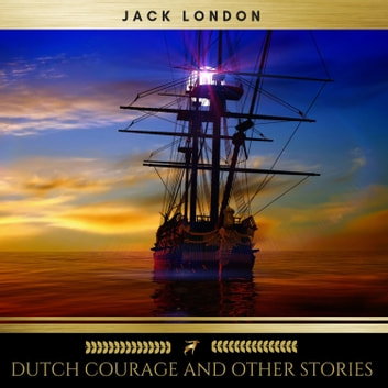 Dutch Courage and Other Stories audiobook by Jack London