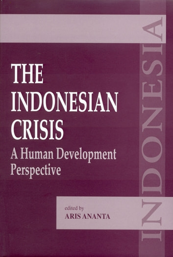 The Indonesian Crisis: A Human Development Perspective ebook by Aris Ananta