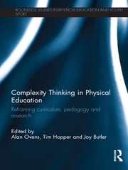 Complexity Thinking in Physical Education - Reframing Curriculum, Pedagogy and Research ebook by Alan Ovens,Tim Hopper,Joy Butler