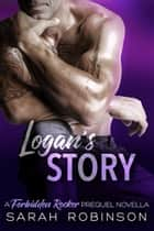 Logan's Story - A Forbidden Rockers Prequel Novella ebook by Sarah Robinson