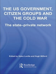 The US Government, Citizen Groups and the Cold War - The State-Private Network ebook by Helen Laville,Hugh Wilford