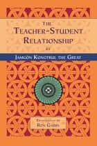 The Teacher-Student Relationship ebook by Jamgon Kongtrul, Ron Garry