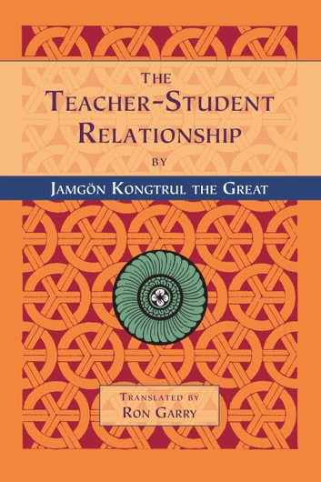 The Teacher-Student Relationship ebook by Jamgon Kongtrul