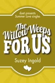 The Willow Weeps for Us ebook by Suzey Ingold