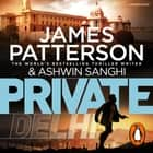 Private Delhi - (Private 13) audiobook by James Patterson, Ashwin Sanghi