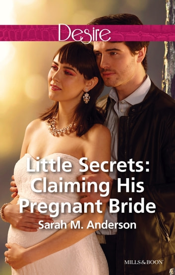 Little Secrets - Claiming His Pregnant Bride ebook by Sarah M. Anderson