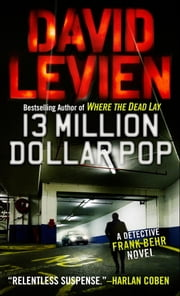 Thirteen Million Dollar Pop - A Frank Behr Novel ebook by David Levien