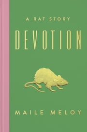 Devotion - A Rat Story ebook by Maile Meloy