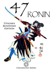 47 Ronin: Utagawa Kuniyoshi Edition ebook by Cognoscenti Books