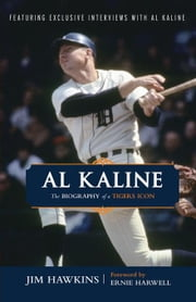 Al Kaline: The Biography of a Tigers Icon ebook by Hawkins, Jim