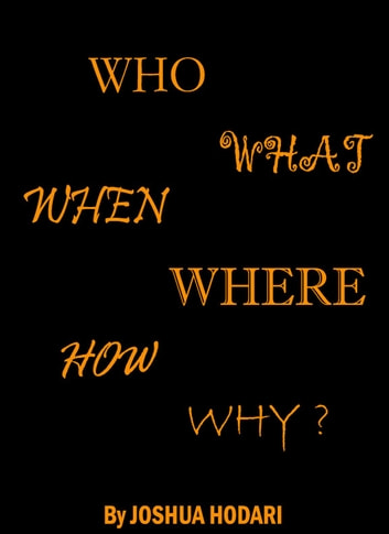 Who, What, When, Where, How and Why ebook by Joshua Hodari
