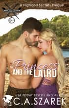 The Princess and The Laird - A Highland Secrets Prequel ebook by C.A. Szarek