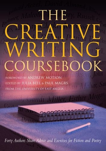 The Creative Writing Coursebook - Forty Authors Share Advice and Exercises for Fiction and Poetry ebook by Julia Bell,Paul Magrs