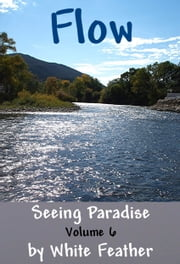 Seeing Paradise, Volume 6: Flow ebook by White Feather
