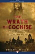 The Wrath of Cochise ebook by Terry Mort