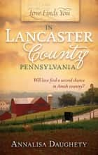Love Finds You in Lancaster County, Pennsylvania ebook by Annalisa Daughety
