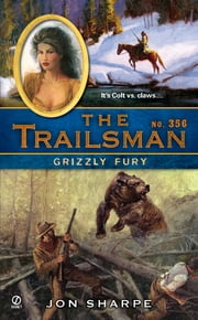 The Trailsman #356 - Grizzly Fury ebook by Jon Sharpe