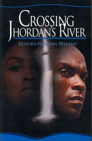 Crossing Jhordan's River ebook by Kendra Norman-Bellamy