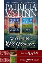 Wyoming Wildflowers Box Set Three - Book 6, Where Love Lives, and Rodeo Nights (prequel) ebook by Patricia McLinn