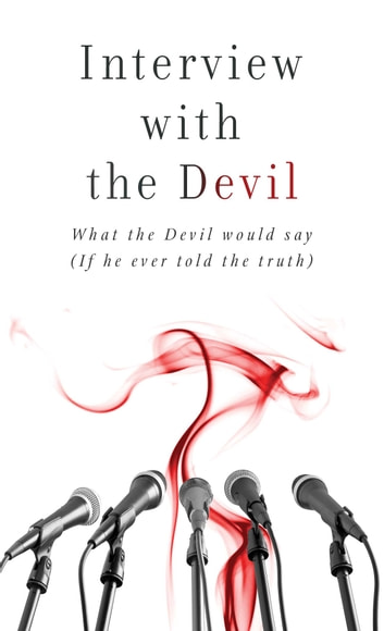 Interview with the Devil - What Satan Would Say (If He Ever Told the Truth) ebook by Russell Wight