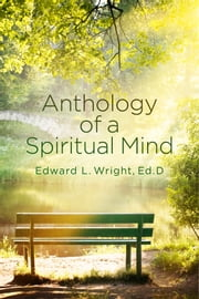 Anthology of a Spiritual Mind ebook by Edward L. Wright, Ed.D