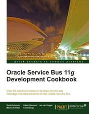 Oracle Service Bus 11g Development Cookbook ebook by Guido Schmutz, Edwin Biemond, Jan van Zoggel, Mischa Kölliker, Eric Elzinga