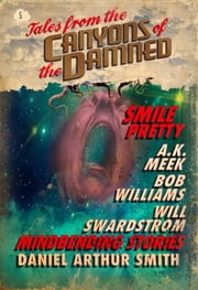 Tales from the Canyons of the Damned: No. 5 ebook by Daniel Arthur Smith, A.K. Meek, Will Swardstrom,...