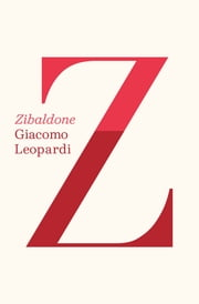 Zibaldone ebook by Giacomo Leopardi,Michael Caesar,Franco D'Intino,Kathleen Baldwin,Richard Dixon,David Gibbons,Ann Goldstein,Gerard Slowey,Martin Thom,Pamela Williams