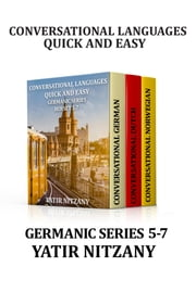 Conversational Languages Quick and Easy - Conversational Languages Quick and Easy Boxset 5-7: Germanic Series: The German Language, The Dutch Language, and the Norwegian Language ebook by Yatir Nitzany, Wolfgang Karfunkel