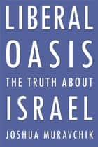 Liberal Oasis - The Truth About Israel ebook by Joshua Muravchik