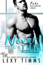 Never Tell A Lie - Fake Billionaire Series, #4 ebook by Lexy Timms