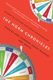 The Norm Chronicles - Stories and Numbers About Danger and Death ebook by Michael Blastland,David Spiegelhalter