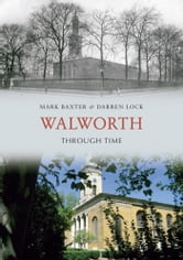 Walworth Through Time ebook by Mark Baxter & Darren Lock