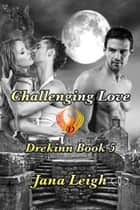 Challenging Love ebook by Jana Leigh