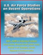U.S. Air Force Studies on Recent Operations: UAVs, Airlift in Enduring Freedom, Aerial Combat, Manned Aircraft Combat Losses, Weather in Air Campaigns, Somalia, Response to Hurricane Katrina ebook by Progressive Management