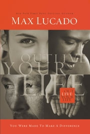Outlive Your Life - You Were Made to Make A Difference ebook by Max Lucado