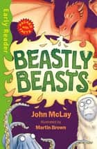 Beastly Beasts ebook by John Mclay, Martin Brown