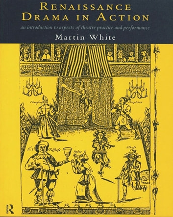 Renaissance Drama in Action ebook by Martin White