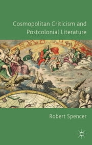 Cosmopolitan Criticism and Postcolonial Literature ebook by Robert Spencer