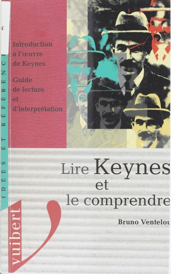 Lire Keynes et le comprendre - Introduction à l'œuvre de Keynes. Guide de lecture et d'interprétation ebook by Bruno Ventelou