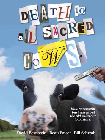 Death to All Sacred Cows - How Successful Businesses Put the Old Rules Out to Pasture ebook by David Bernstein