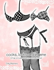 Cocks, Locks and Lingerie: Strap-on Submission In Satin and Steel ebook by Emily Masters