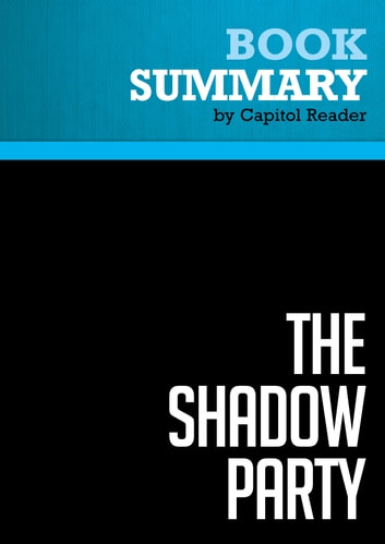 Summary of The Shadow Party: How Hillary Clinton, George Soros, and the Sixties Left Took Over the Democratic Party - David Horowitz and Richard Poe ebook by Capitol Reader
