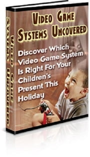 Video Game Systems Uncovered ebook by Anonymous