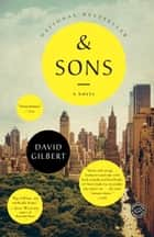 And Sons - A Novel ebook by David Gilbert