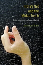 Indra's Net and the Midas Touch - Living Sustainably in a Connected World ebook by Leslie Paul Thiele