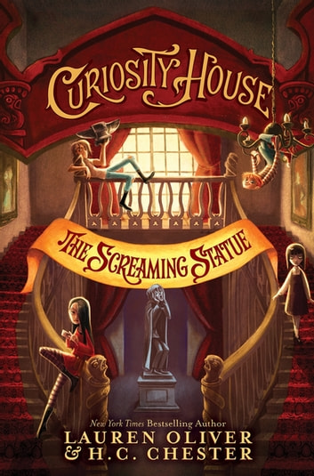 Curiosity House: The Screaming Statue (Book Two) 電子書 by Lauren Oliver,H C Chester