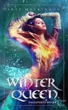 Winter Queen - Fantasy reverse harem ebook by Skye MacKinnon
